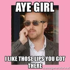 Aye Girl Meme - aye girl i like those lips you got there hey girl meme generator