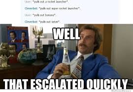 Well That Escalated Quickly Meme - that escalated quickly weknowmemes