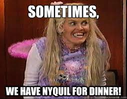 Nyquil Meme - sometimes we have nyquil for dinner dot add quickmeme