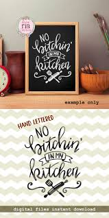 top 25 best home decor quotes ideas on pinterest home decor no bitchin in my kitchen fun funny home decor cooking baking quote digital cut files svg dxf studio3 for cricut silhouette cameo decals