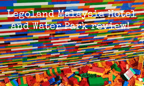 legoland malaysia hotel and water park review everything is