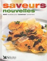cuisiner autrement saveurs nouvelles 300 recettes pour cuisiner autrement collectif