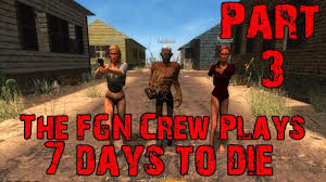 the fgn crew plays 7 days to die part 3 braving the pc