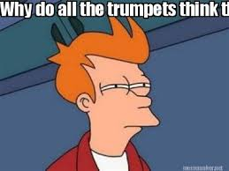 Clarinet Meme - meme maker why do all the trumpets think their better than clarinet