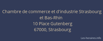 chambre des commerce strasbourg chambre de commerce et d industrie et bas rhin strasbourg à 10 place
