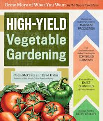 Free Vegetable Garden Planner Online by High Yield Vegetable Gardening Grow More Of What You Want In The