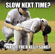 R Kelly Memes - slow next time was it the r kelly song bump and grind quickmeme