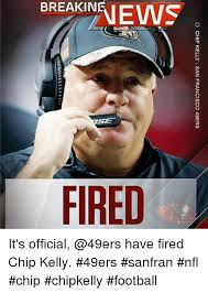 San Francisco 49ers Memes - o chip kelly san francisco 49ers it s official have fired chip kelly