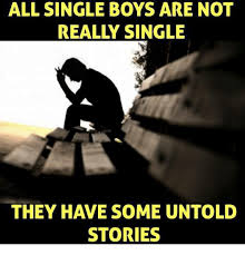 Singles Meme - all single boys are not they have some untold stories meme on me me