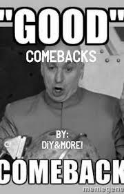Comeback Memes - 101 comebacks memes etc slow update diyandmore wattpad