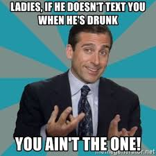 Drunk Text Meme - ladies if he doesn t text you when he s drunk you ain t the one