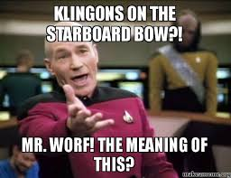 Worf Memes - klingons on the starboard bow mr worf the meaning of this