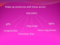make up sentences with these words holidays christmas tree have a
