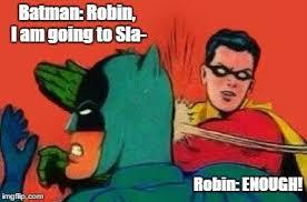 Slappin Batman Meme Generator - robin slapping batman memes imgflip