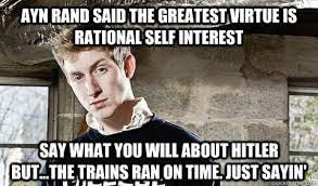 Say What You Meme - ayn rand said the greatest virtue is rational self interest say