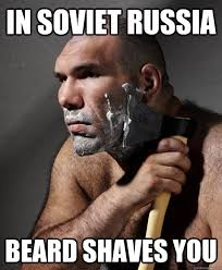 Funny Beard Memes - in soviet russia beard shaves you manly russian quickmeme