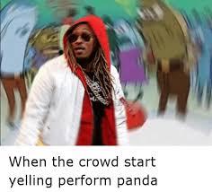 Future Meme - when the crowd start yelling perform panda future meme on esmemes com