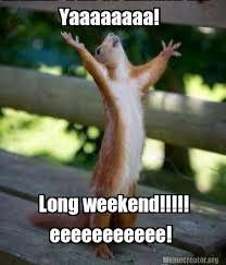 Happy Weekend Meme - the 25 best long weekend meme ideas on pinterest long weekend