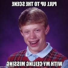 Make Bad Luck Brian Meme - good ceiling missing 1 bad luck brian meme mccbaywindow com