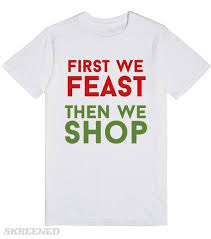 black friday t shirts first we feast then we shop black friday shirt t shirt shops
