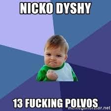 Meme And Nicko - nicko dyshy 13 fucking polvos success kid meme generator