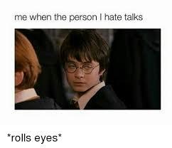 Rolls Eyes Meme - me when the person l hate talks rolls eyes meme on me me