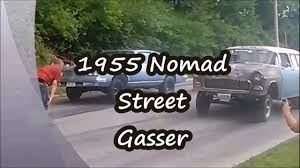 nomad drag car 1955 nomad street race 2016 compilation youtube