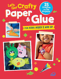 let u0027s get crafty with paper u0026 glue 25 creative and fun projects