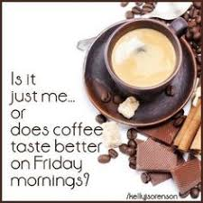 Friday Coffee Meme - image result for coffee and friday funny memes humor pinterest