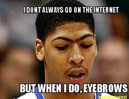 Eyebrows Meme - meme maker i dont always go on the internet but when i do eyebrows