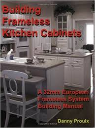 building kitchen cabinets building frameless kitchen cabinets proulx danny