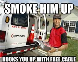 Comcast Meme - smoke him up hooks you up with free cable comcast kurt quickmeme