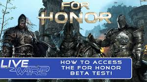 how to access the for honor beta a guide to the for honor beta