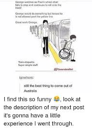 Queensland Rail Meme - george watches as paul s wheel chair fails to stop and continues to