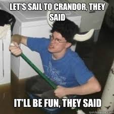 Sail Meme - let s sail to crandor they said it ll be fun they said it will
