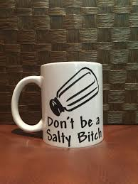 Funny Coffee Mugs by Don U0027t Be A Salty Coffee Mug Coffee Mug Coffee