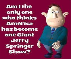Jerry Springer Memes - one big jerry springer show www facebook com sourpus funny