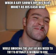 Cash Money Meme - when a guy shows off his rent money as his cash wad while smoking