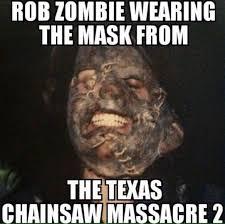 Texas Chainsaw Massacre Meme - rob zombie s birthday celebration happybday to