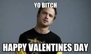 Jesse Meme - yo bitch happy valentines day jesse pinkman loves the word bitch