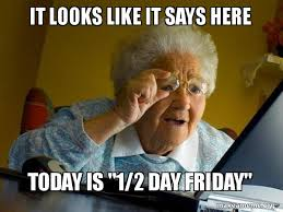 Today Is Friday Meme - it looks like it says here today is 1 2 day friday internet