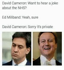 David Cameron Memes - david cameron want to hear a joke about the nhs ed miliband yeah