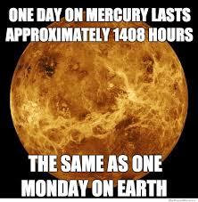 Mondays Meme - weknowmemes http weknowmemes com 2013 07 monday on mercury meme