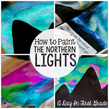 how to paint northern lights a day in first grade how to paint the northern lights