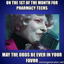 1st Of The Month Meme - on the 1st of the month for pharmacy techs may the odds be ever in