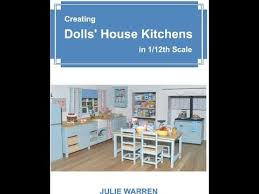 dolls house kitchen furniture creating dolls house kitchens in 1 12th scale by julie warren a