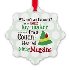 new buddy the quote cotton headed ninny muggins snowflake