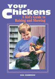 your chickens a kid u0027s guide to raising and showing gail damerow
