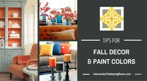 interiors by the sewing room tips for fall decor u0026 paint color