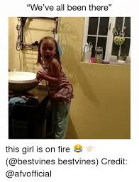 This Girl Is On Fire Meme - we ve all been there 35 this girl is on fire bestvines